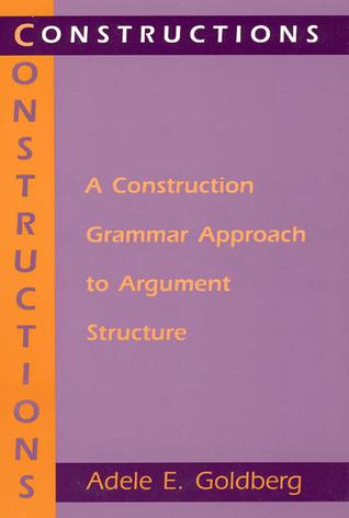 Constructions: A Construction Grammar Approach to Argument Structure