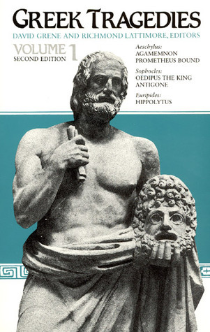 Greek Tragedies, Vol. 1: Aeschylus: Agamemnon, Prometheus Bound; Sophocles: Oedipus the King, Antigone; Euripides: Hippolytus