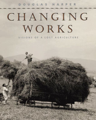 Changing Works: Visions of a Lost Agriculture