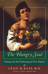 The Hungry Soul: Eating and the Perfecting of Our Nature