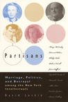 Partisans: Marriage, Politics, and Betrayal Among the New York Intellectuals