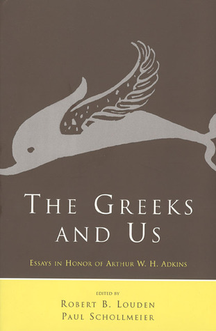 The Greeks and Us: Essays in Honor of Arthur W. H. Adkins