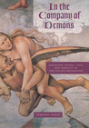 In the Company of Demons: Unnatural Beings, Love, and Identity in the Italian Renaissance