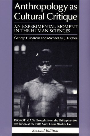 Anthropology as Cultural Critique: An Experimental Moment in the Human Sciences