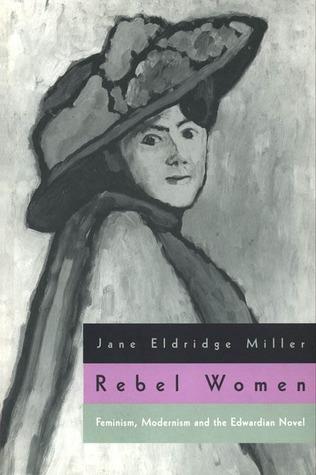 Rebel Women: Feminism, Modernism and the Edwardian Novel