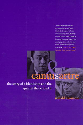 Camus and Sartre: The Story of a Friendship and the Quarrel that Ended It