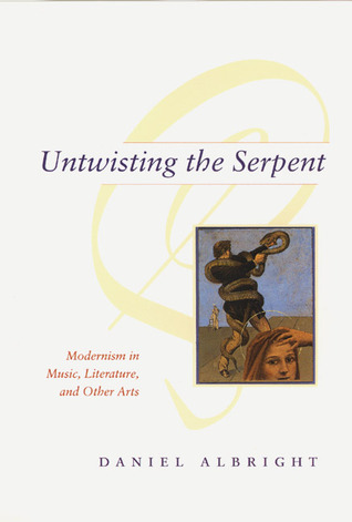 untwisting-the-serpent-modernism-in-music-literature-and-other-arts