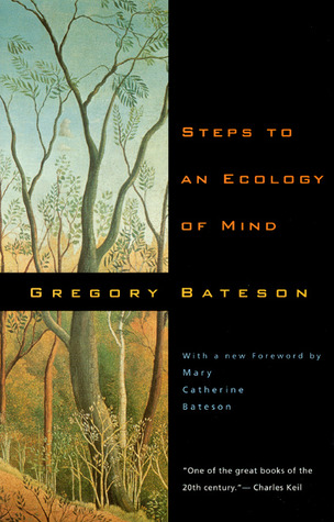Steps to an Ecology of Mind: Collected Essays in Anthropology, Psychiatry, Evolution, and Epistemology
