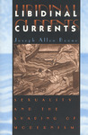 Libidinal Currents: Sexuality and the Shaping of Modernism