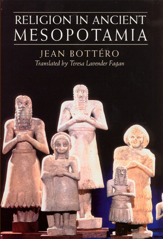 Religion in Ancient Mesopotamia by Jean Bottéro