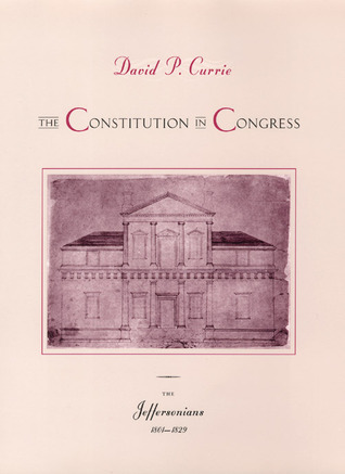 The Constitution in Congress by David P. Currie
