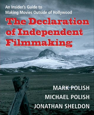 The Declaration of Independent Filmmaking by Mark Polish