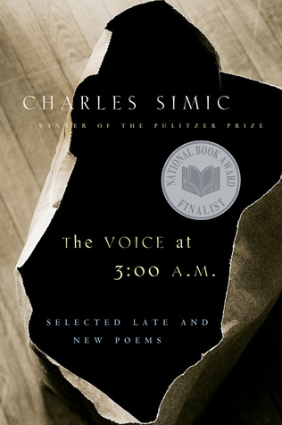 The Voice at 3:00 A.M.: Selected Late and New Poems by Charles Simic