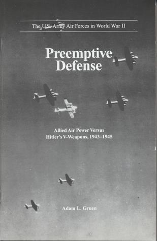 Preemptive Defense: Allied Air Power Versus Hitler's V-Weapons, 1943-1945