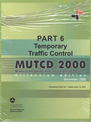 MUTCD 2000: Manual on Uniform Traffic Control Devices, Pt. 6: Temporary Traffic Control