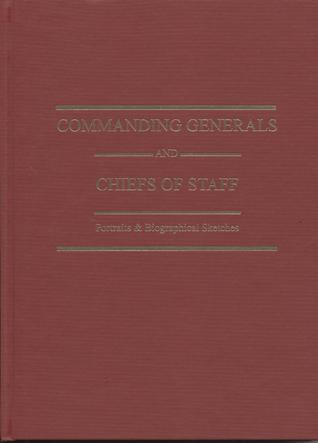 Commanding Generals and Chiefs of Staff: Portraits & Biographical Sketches of the of the United States Army's Senior Officer: Portraits & Biographical Sketches of the of the United States Army's Senior Officer