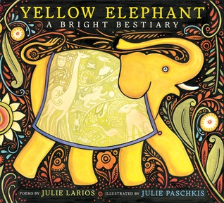 Yellow Elephant: A Bright Bestiary (Boston Globe-Horn Book Honors (Awards)), Larios, Julie