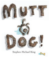 Mutt Dog! by Stephen Michael King