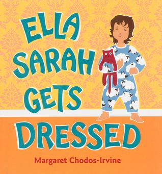Ella Sarah Gets Dressed by Margaret Chodos-Irvine