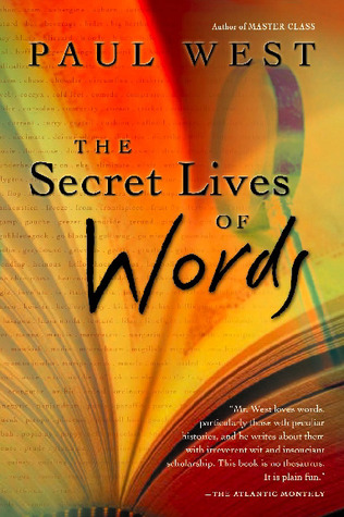 Ebook The Secret Lives of Words by Paul West DOC!