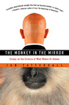 The Monkey in the Mirror: Essays on the Science of What Makes Us Human