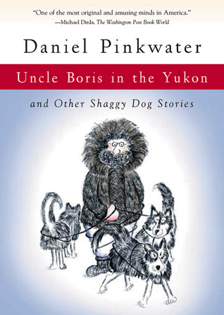 Uncle Boris in the Yukon by Daniel Pinkwater
