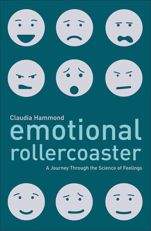Emotional rollercoaster a journey through the science of feelings emotional rollercoaster a journey through the science of feelings by claudia hammond fandeluxe Ebook collections