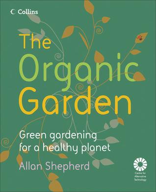The Organic Garden: Green Gardening for a Healthy Planet