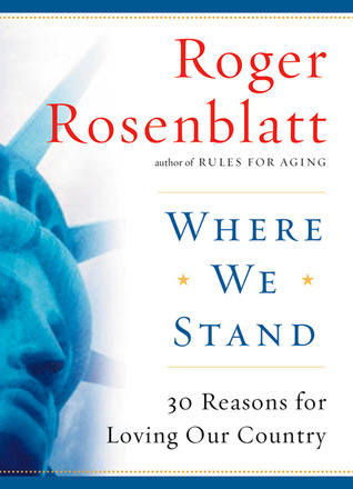 where we stand reasons for loving our country by roger rosenblatt 1209862