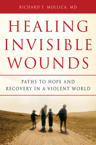 Healing Invisible Wounds by Richard F. Mollica
