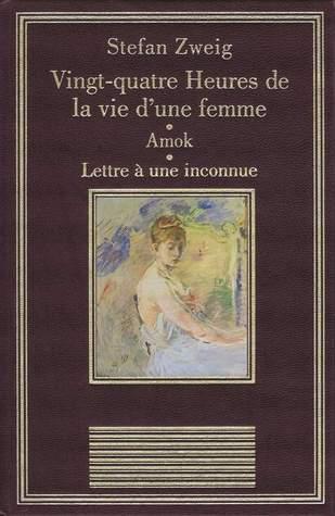 Vingt-quatre Heures de la vie d'une Femme ; Amok ; Lettre à une inconnue