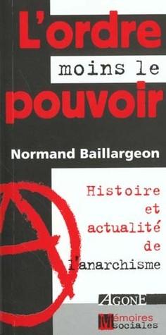L'ordre moins le pouvoir : histoire et actualité de l'anarchisme
