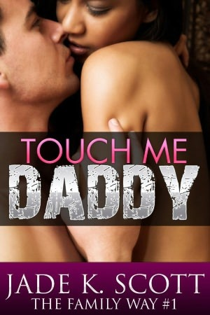 Touch Me, Daddy (The Family Way, #1)