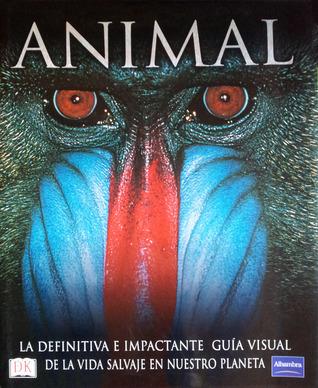 Animal, La Definitiva e Impactante Guía Visual de la Vida Salvaje de Nuestro Planeta  por David Burnie