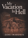 My Vacation in Hell by Gene Twaronite