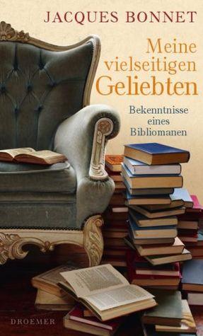 Meine vielseitigen Geliebten: Bekenntnisse eines Bibliomanen