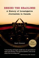 Behind The Headlines: A History Of Investigative Journalism in Canada