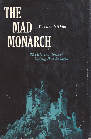the-mad-monarch-the-life-and-times-of-ludwig-ii-of-bavaria