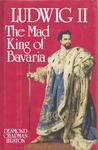 Ludwig II, The Mad King of Bavaria