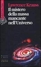 Il mistero della massa mancante nell'Universo by Lawrence M. Krauss