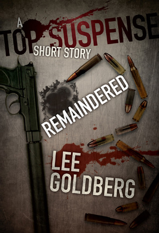 Remaindered - A Top Suspense Short Story by Lee Goldberg