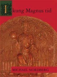 I Kung Magnus Tid: Norden Under Magnus Eriksson, 1317-1374