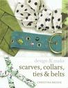 Scarves, collars, ties & belts: design & make