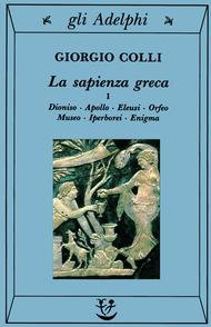 La sapienza greca, I. Dioniso, Apollo, Eleusi, Orfeo, Museo, Iperborei, Enigma