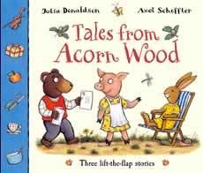 Tales from Acorn Wood: Three Lift-The-Flap Stories. Julia Donaldson