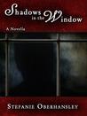 Shadows in the Window by Stefanie Oberhansley