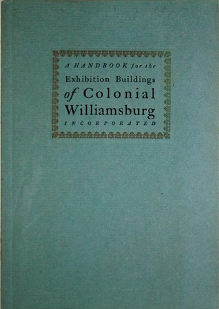 A Handbook for the Exhibition Buildings of Colonial Williamsb... by Colonial Williamsburg Found...