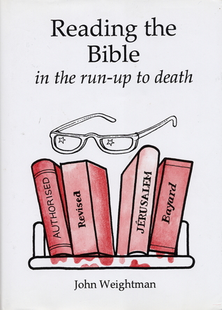 Reading the Bible in the Run Up to Death by John Weightman