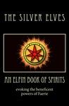 An Elfin Book of Spirits by The Silver Elves