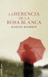 La herencia de la rosa blanca by Raquel Rodrein